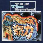 T.A.K THE RHYMEHEAD 『韻力』