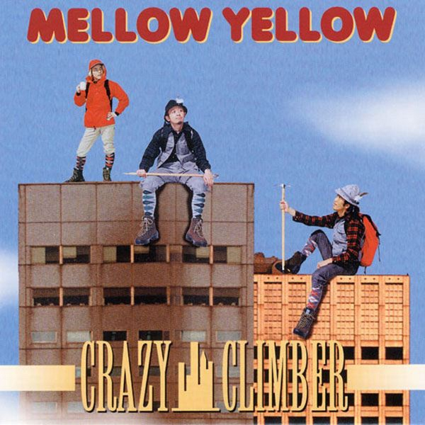 MELLOW YELLOW 『CRAZY CLIMBER』