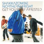 SHAKKAZOMBIE 『GET YOURSELF ARRESTED』