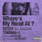 TOKONA-X 『Where's My Hood At ? REMIX feat. MACCHO』