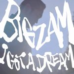 BIGZAM 『I Got a Dream』